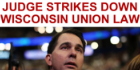 BREAKING: Judge Strikes Down Anti-Union Law Championed By GOP Gov. Scott Walker